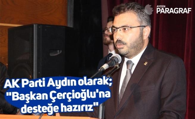 """AK Parti Aydın olarak; """"Başkan Çerçiooğlu'na desteğe hazırız"""""""