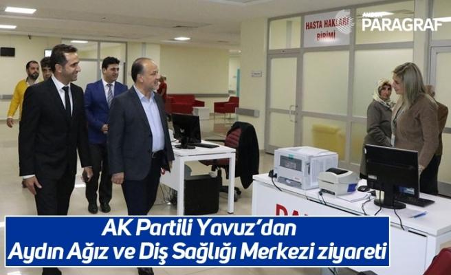 AK Partili Yavuz'dan Aydın Ağız ve Diş Sağlığı Merkezi ziyareti