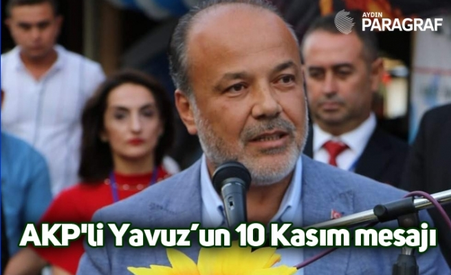 AKP'li Metin Yavuz'un 10 Kasım mesajı
