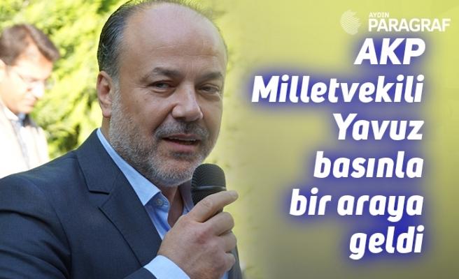 AKP Milletvekili Yavuz basınla bir araya geldi