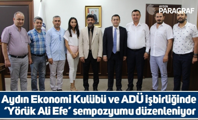 Aydın Ekonomi Kulübü ve ADÜ işbirliğinde 'Yörük Ali Efe' sempozyumu düzenleniyor