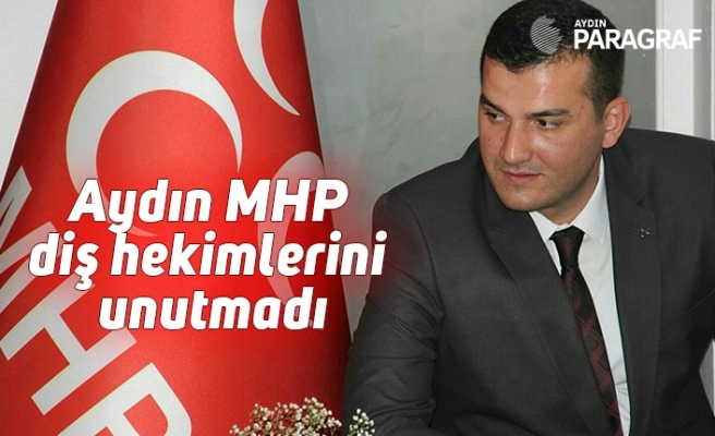 Aydın MHP diş hekimlerini unutmadı