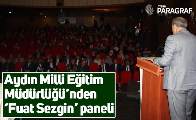 Aydın Milli Eğitim Müdürlüğü'nden 'Fuat Sezgin' paneli