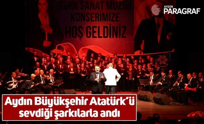 Aydın Büyükşehir Atatürk'ü sevdiği şarkılarla andı