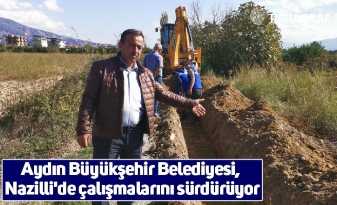 Aydın Büyükşehir Belediyesi, Nazilli'de çalışmalarını sürdürüyor