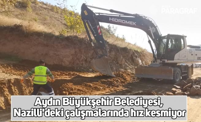 Aydın Büyükşehir Belediyesi, Nazilli'deki çalışmalarında hız kesmiyor