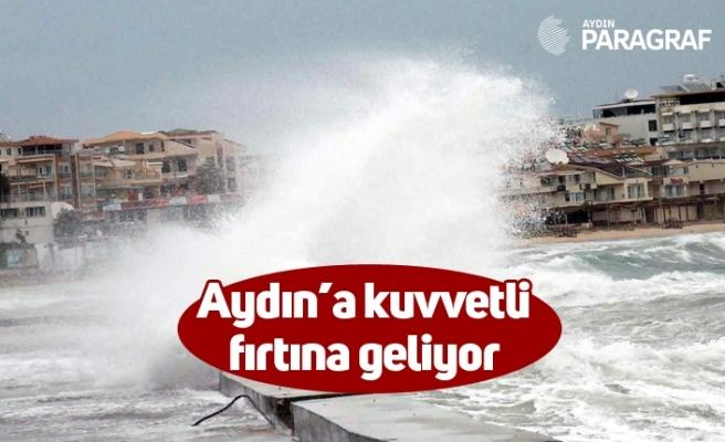 Aydın'a kuvvetli fırtına geliyor