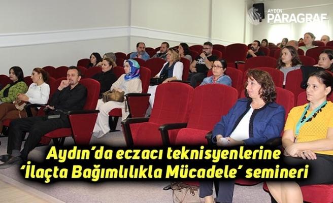 Aydın'da eczacı teknisyenlerine 'İlaçta Bağımlılıkla Mücadele' semineri