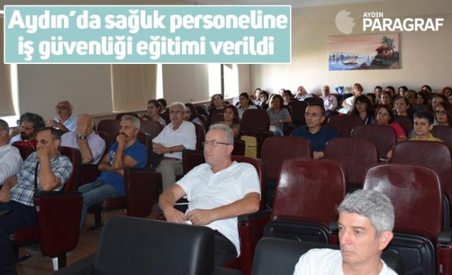 Aydın'da sağlık personeline iş güvenliği eğitimi verildi