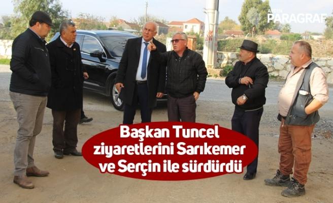 Başkan Tuncel ziyaretlerini Sarıkemer ve Serçin ile sürdürdü