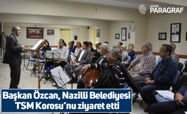 Başkan Özcan, Nazilli Belediyesi TSM Korosu'nu ziyaret etti