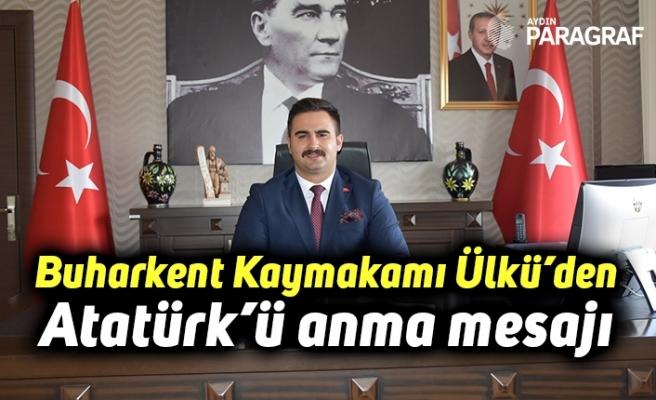 Buharkent Kaymakamı Kemal Ülkü'den Atatürk'ü anma mesajı