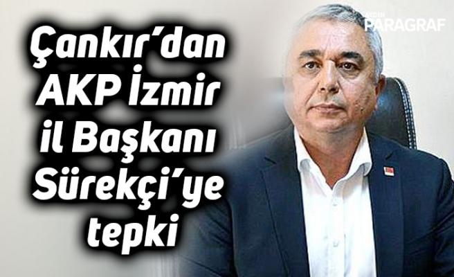 Çankır'dan AKP İzmir il Başkanı Sürekçi'ye tepki