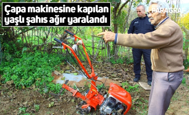 Çapa makinesine kapılan yaşlı şahıs ağır yaralandı