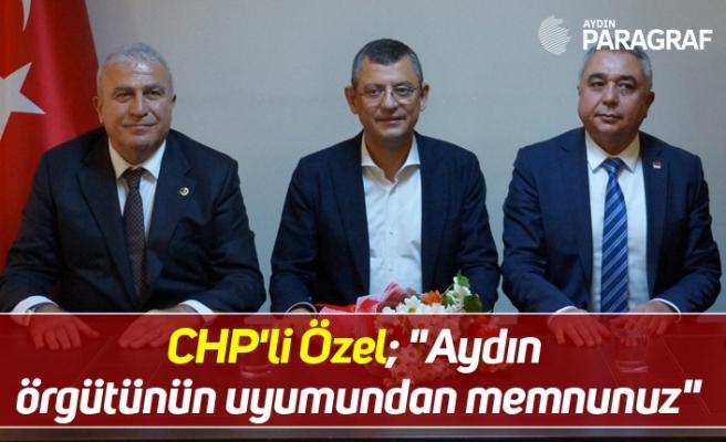 """CHP'li Özel; """"Aydın örgütünün uyumundan memnunuz"""""""