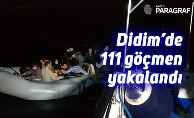 Didim'de 111 göçmen yakalandı