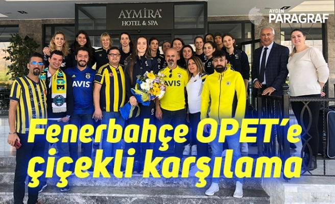 Fenerbahçe OPET'e çiçekli karşılama