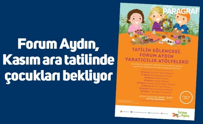 Forum Aydın, Kasım ara tatilinde çocukları bekliyor