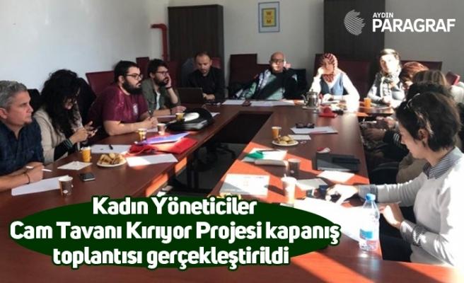 Kadın Yöneticiler Cam Tavanı Kırıyor Projesi kapanış toplantısı gerçekleştirildi