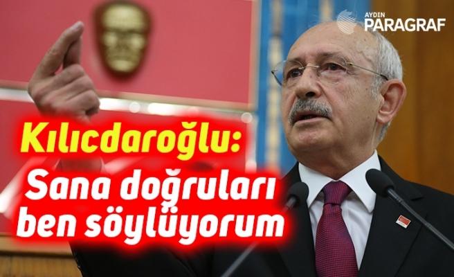 Kılıcdaroğlu: Sana doğruları ben söylüyorum