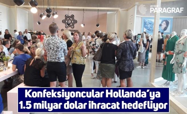Konfeksiyoncular Hollanda'ya 1.5 milyar dolar ihracat hedefliyor