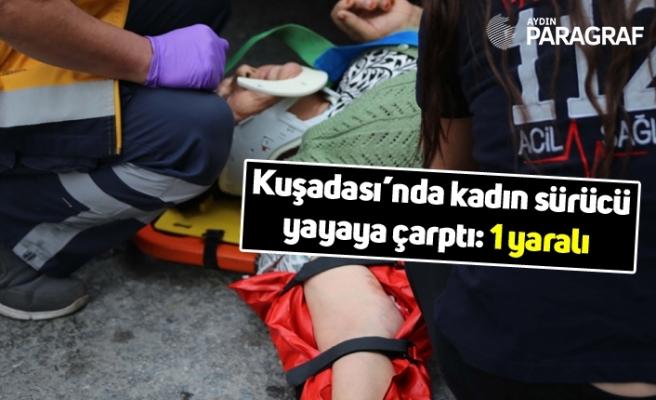 Kuşadası'nda kadın sürücü yayaya çarptı: 1 yaralı