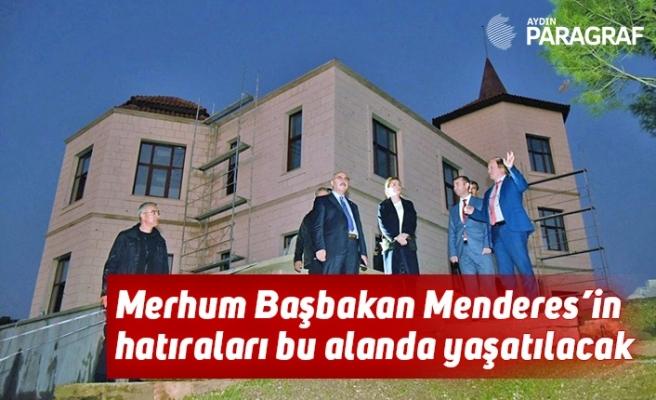 Merhum Başbakan Menderes'in hatıraları bu alanda yaşatılacak