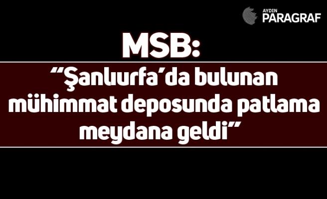 """MSB: """"Şanlıurfa'da bulunan mühimmat deposunda patlama meydana geldi"""""""