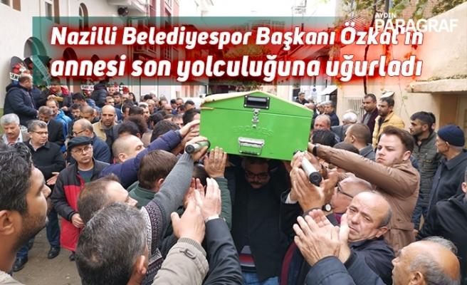 Nazilli Belediyespor Başkanı Özkat'ın annesi son yolculuğuna uğurladı