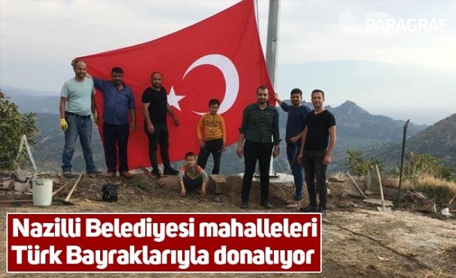 Nazilli Belediyesi mahalleleri Türk Bayraklarıyla donatıyor