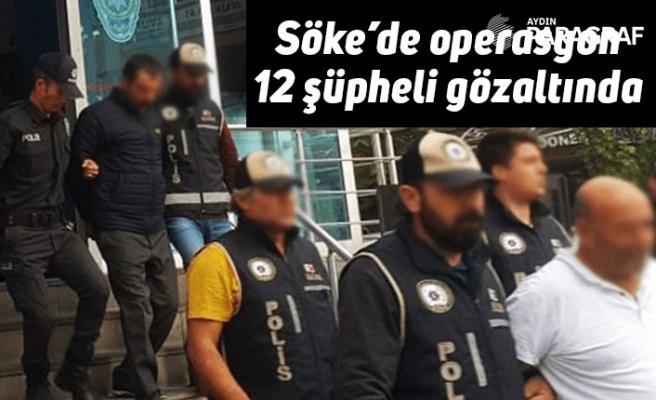 Söke'de operasyon 12 şüpheli gözaltında