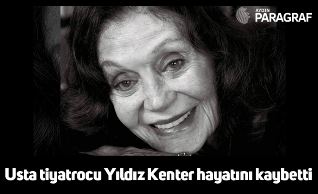 Usta tiyatrocu Yıldız Kenter hayatını kaybetti