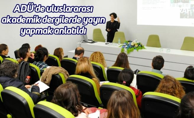 ADÜ'de uluslararası akademik dergilerde yayın yapmak anlatıldı