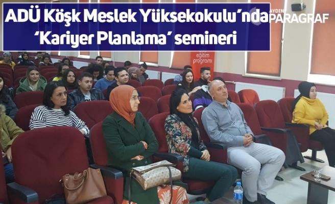 ADÜ Köşk Meslek Yüksekokulu'nda 'Kariyer Planlama' semineri