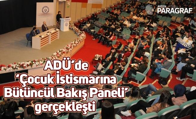 ADÜ'de 'Çocuk İstismarına Bütüncül Bakış Paneli' gerçekleşti