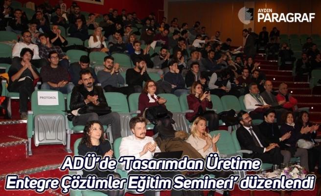 ADÜ'de 'Tasarımdan Üretime Entegre Çözümler Eğitim Semineri' düzenlendi
