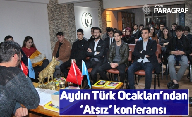 Aydın Türk Ocakları'ndan 'Atsız' konferansı
