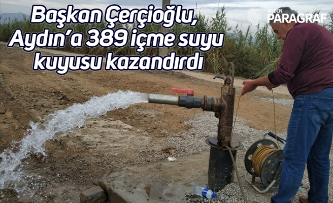 Başkan Çerçioğlu, Aydın'a 389 içme suyu kuyusu kazandırdı