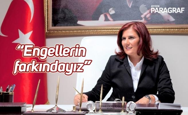 """Başkan Çerçioğlu; """"Engellerin farkındayız"""""""