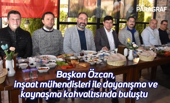 Başkan Özcan, inşaat mühendisleri ile dayanışma ve kaynaşma kahvaltısında buluştu
