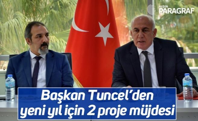 Başkan Tuncel'den yeni yıl için 2 proje müjdesi