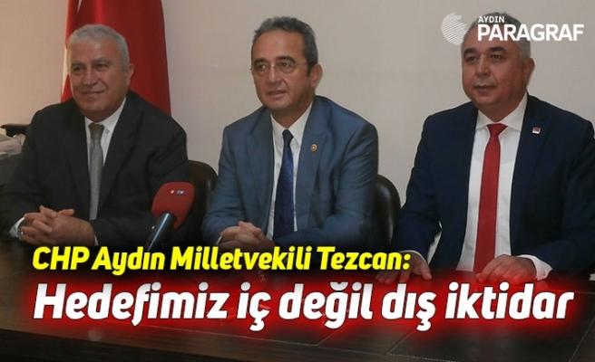 CHP Aydın Milletvekili Tezcan: Hedefimiz iç değil dış iktidar