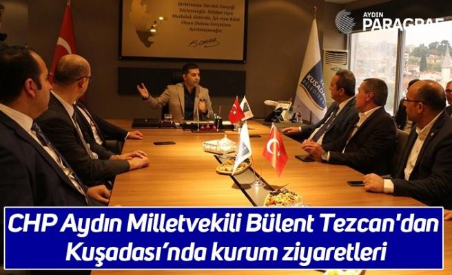 CHP Aydın Milletvekili Bülent Tezcan'dan Kuşadası'nda kurum ziyaretleri