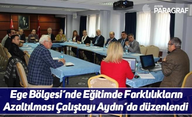 Ege Bölgesi'nde Eğitimde Farklılıkların Azaltılması Çalıştayı Aydın'da düzenlendi