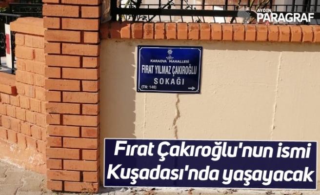 Fırat Çakıroğlu'nun ismi Kuşadası'nda yaşayacak