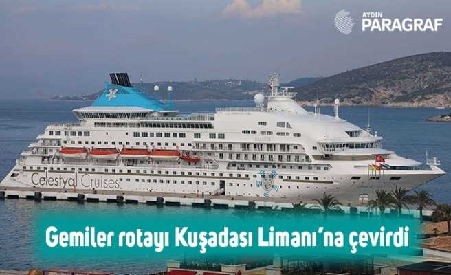 Gemiler rotayı Kuşadası Limanı'na çevirdi