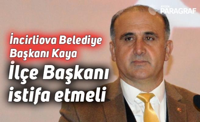 İncirliova Belediye Başkanı Kaya: İlçe Başkanı istifa etmeli