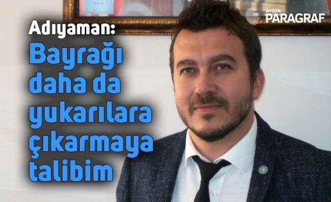 İYİ Parti Efeler İlçe Başkan Adayı Adıyaman: Bayrağı daha da yukarılara çıkarmaya talibim