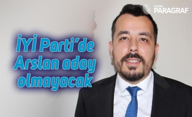 İYİ Parti'de Arslan aday olmayacak