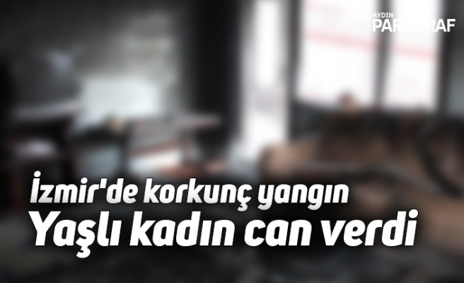 İzmir'de korkunç yangın: Yaşlı kadın can verdi